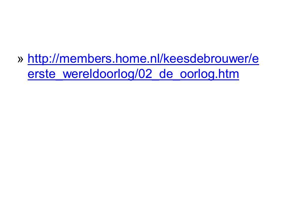 »http://members.home.nl/keesdebrouwer/e erste_wereldoorlog/02_de_oorlog.htmhttp://members.home.nl/keesdebrouwer/e erste_wereldoorlog/02_de_oorlog.htm