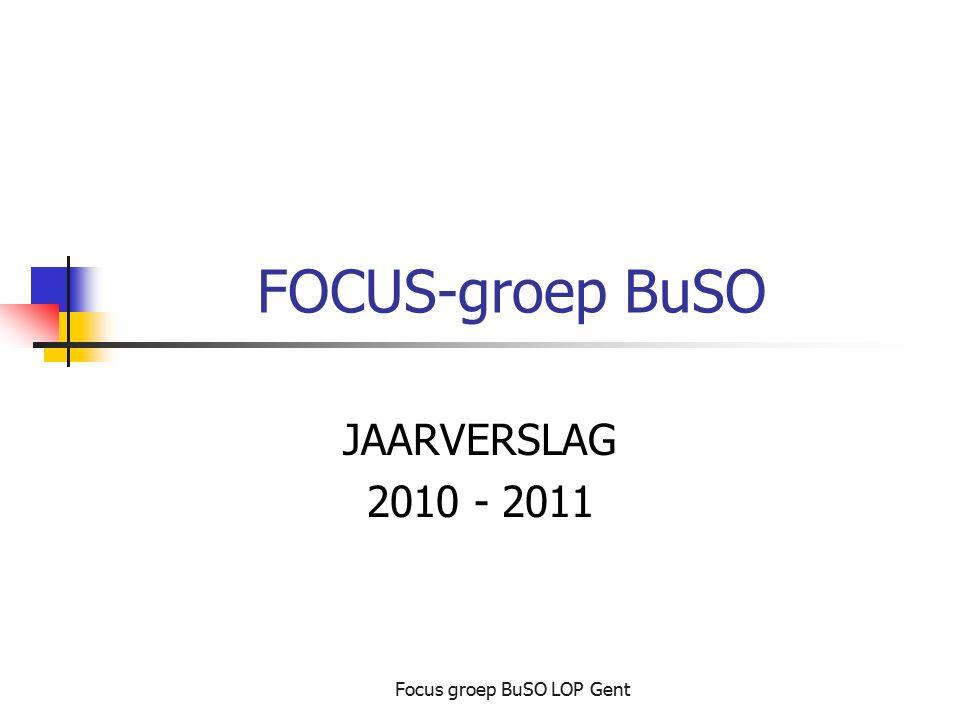 Focus groep BuSO LOP Gent FOCUS-groep BuSO JAARVERSLAG 2010 - 2011