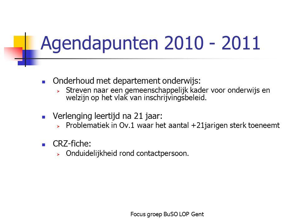 Focus groep BuSO LOP Gent Agendapunten 2010 - 2011 Onderhoud met departement onderwijs:  Streven naar een gemeenschappelijk kader voor onderwijs en w