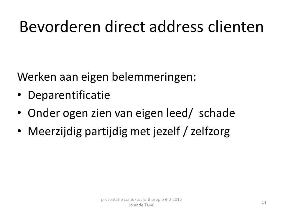 Bevorderen direct address clienten Werken aan eigen belemmeringen: Deparentificatie Onder ogen zien van eigen leed/ schade Meerzijdig partijdig met je