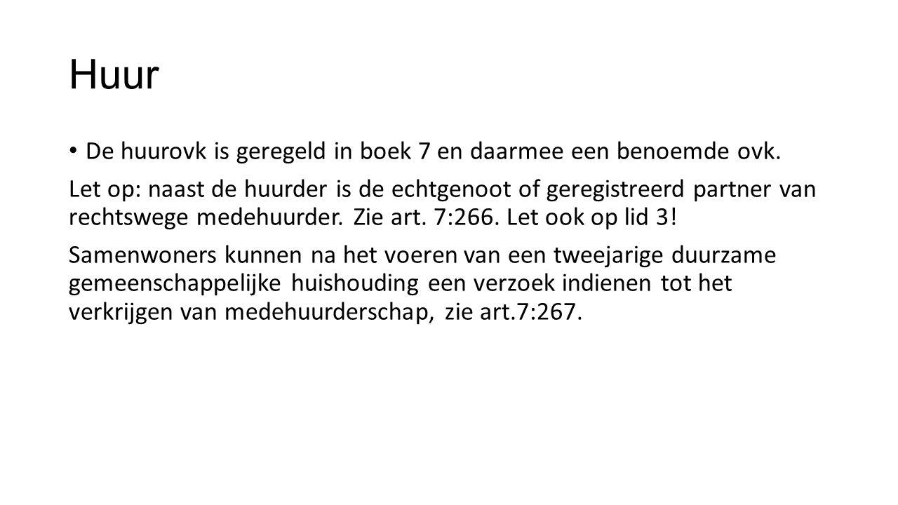 Huur De huurovk is geregeld in boek 7 en daarmee een benoemde ovk. Let op: naast de huurder is de echtgenoot of geregistreerd partner van rechtswege m