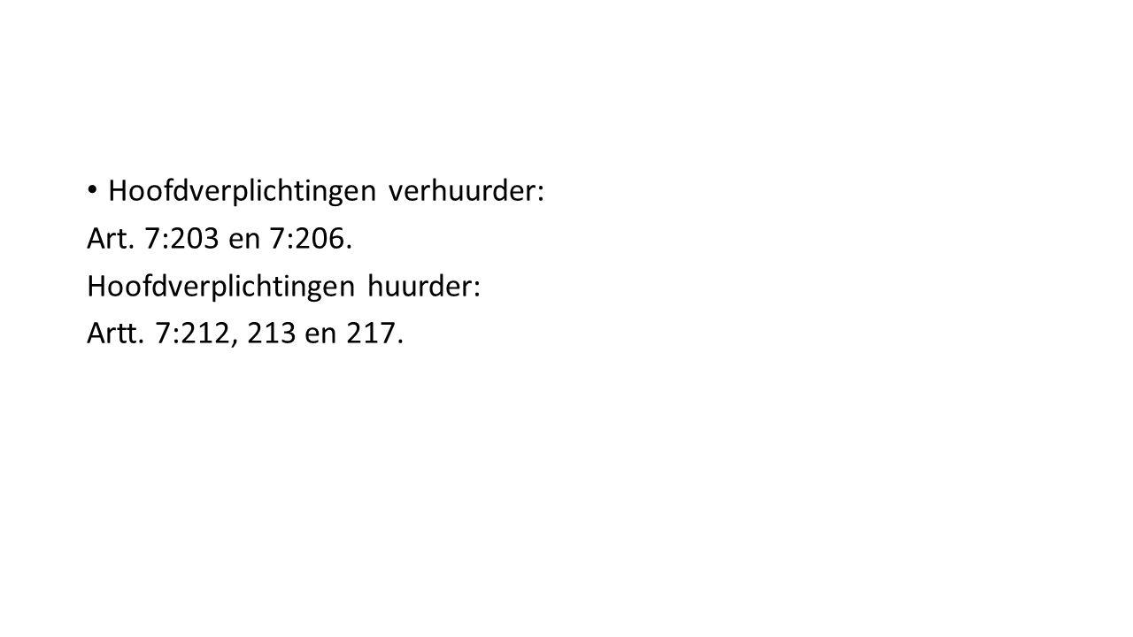 Hoofdverplichtingen verhuurder: Art. 7:203 en 7:206. Hoofdverplichtingen huurder: Artt. 7:212, 213 en 217.
