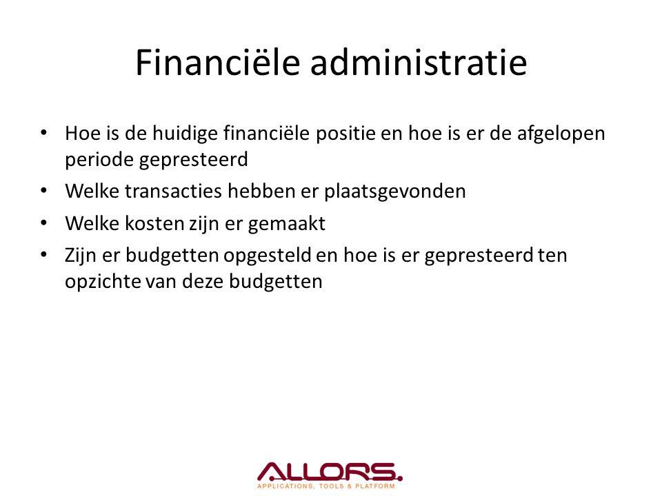 Financiële administratie Hoe is de huidige financiële positie en hoe is er de afgelopen periode gepresteerd Welke transacties hebben er plaatsgevonden Welke kosten zijn er gemaakt Zijn er budgetten opgesteld en hoe is er gepresteerd ten opzichte van deze budgetten