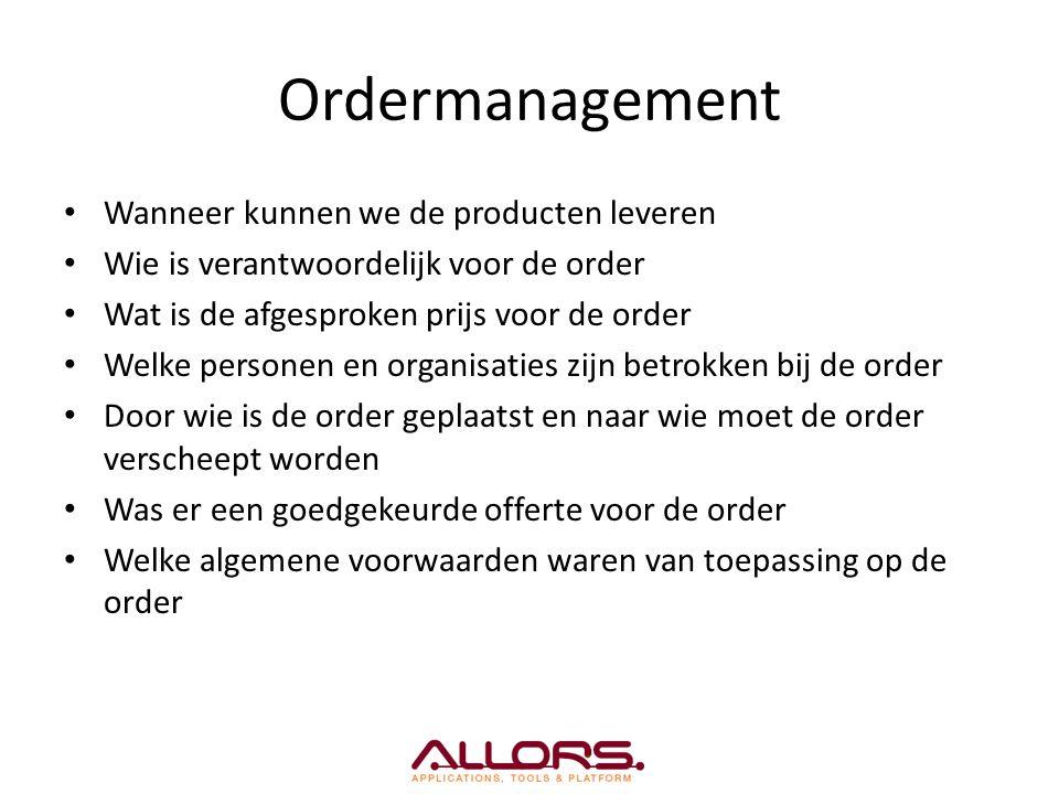 Ordermanagement Wanneer kunnen we de producten leveren Wie is verantwoordelijk voor de order Wat is de afgesproken prijs voor de order Welke personen