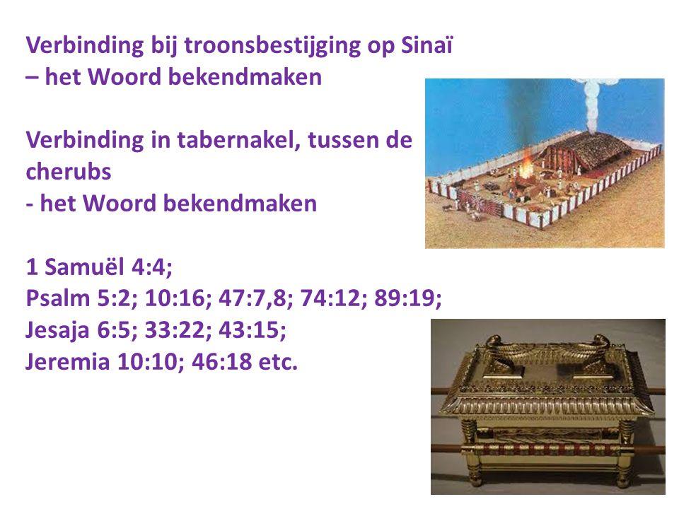 Verbinding bij troonsbestijging op Sinaï – het Woord bekendmaken Verbinding in tabernakel, tussen de cherubs - het Woord bekendmaken 1 Samuël 4:4; Psa