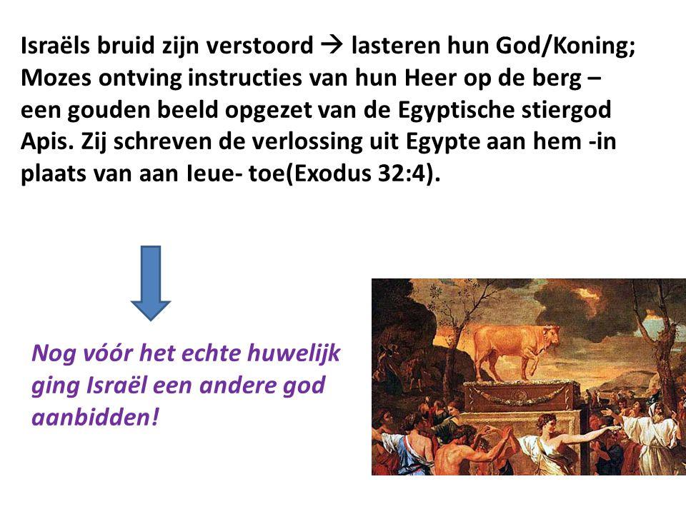 Israëls bruid zijn verstoord  lasteren hun God/Koning; Mozes ontving instructies van hun Heer op de berg – een gouden beeld opgezet van de Egyptische