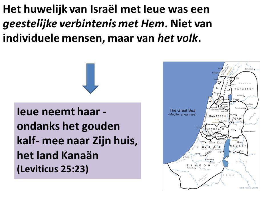Het huwelijk van Israël met Ieue was een geestelijke verbintenis met Hem. Niet van individuele mensen, maar van het volk. Ieue neemt haar - ondanks he