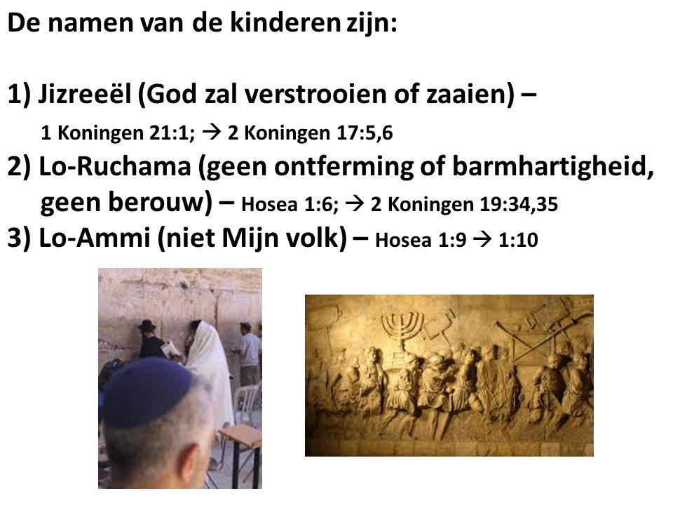 De namen van de kinderen zijn: 1) Jizreeël (God zal verstrooien of zaaien) – 1 Koningen 21:1;  2 Koningen 17:5,6 2) Lo-Ruchama (geen ontferming of ba