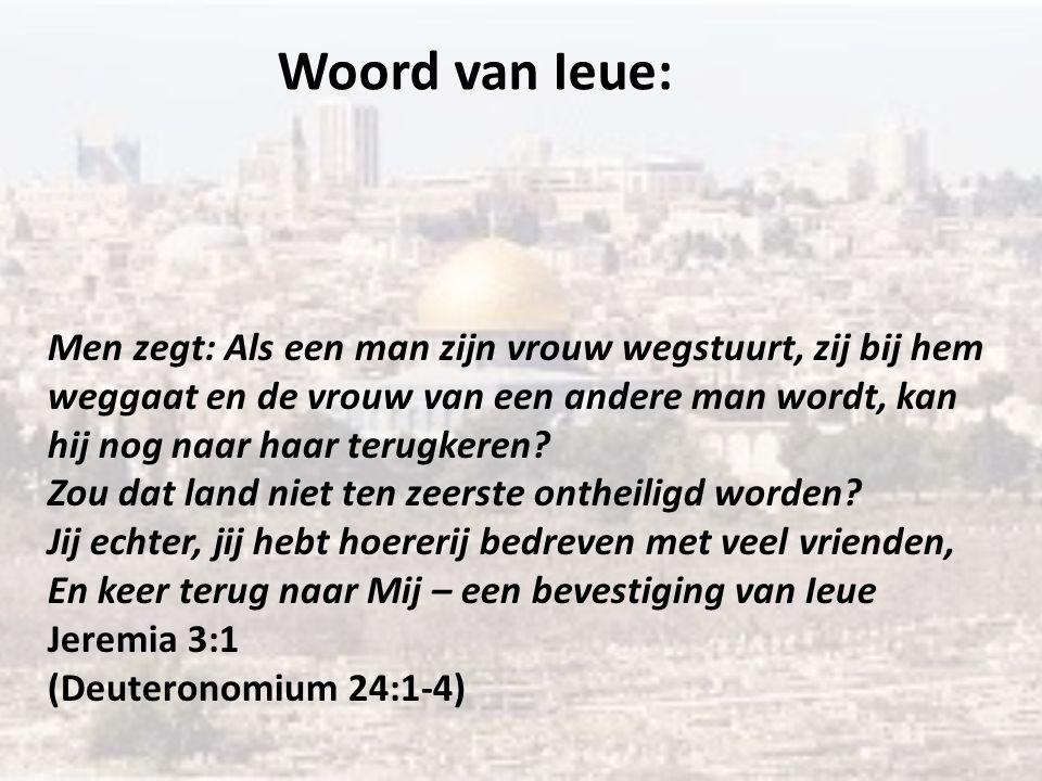 Woord van Ieue: Men zegt: Als een man zijn vrouw wegstuurt, zij bij hem weggaat en de vrouw van een andere man wordt, kan hij nog naar haar terugkeren