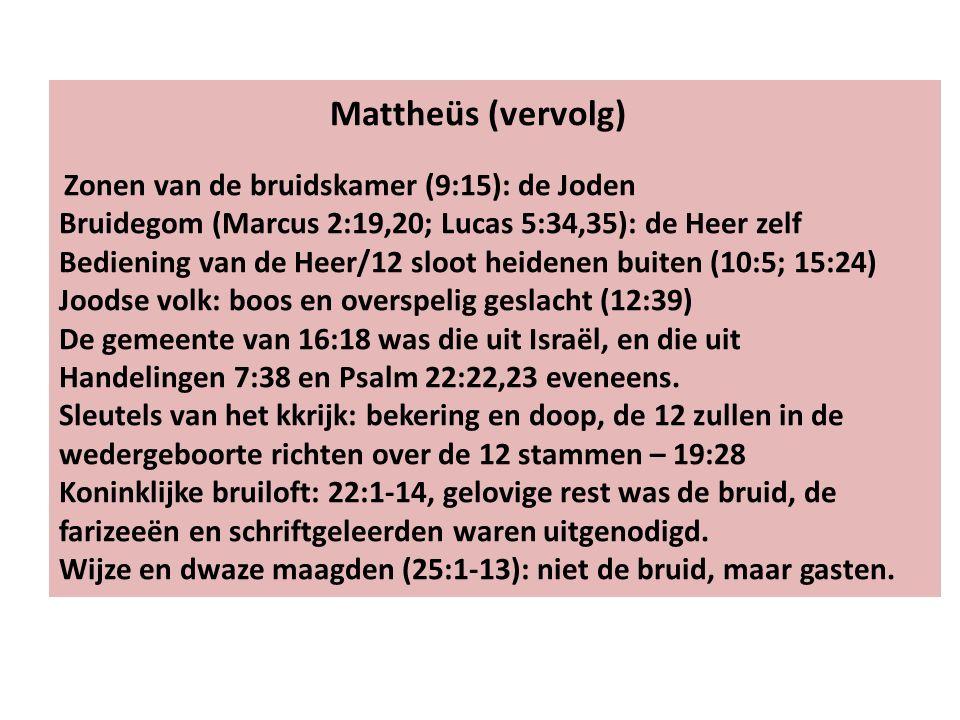 Mattheüs (vervolg) Zonen van de bruidskamer (9:15): de Joden Bruidegom (Marcus 2:19,20; Lucas 5:34,35): de Heer zelf Bediening van de Heer/12 sloot he