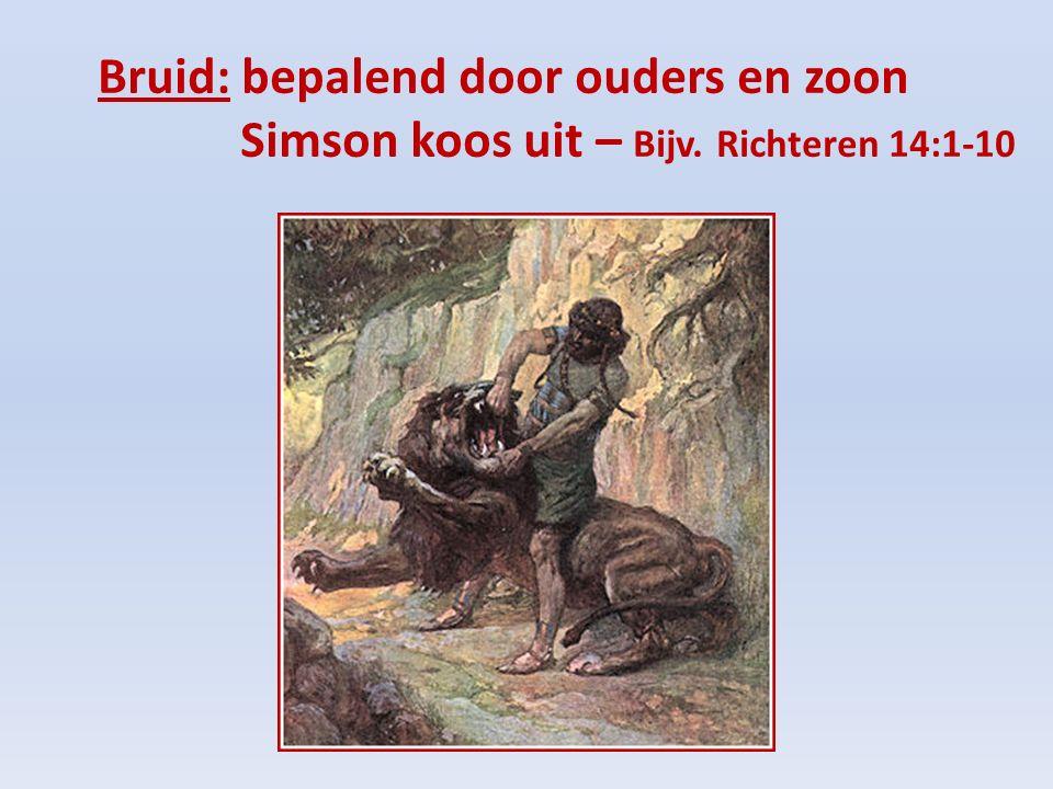 Bruid: bepalend door ouders en zoon Simson koos uit – Bijv. Richteren 14:1-10
