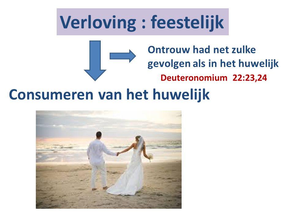 Verloving : feestelijk Consumeren van het huwelijk Ontrouw had net zulke gevolgen als in het huwelijk Deuteronomium 22:23,24