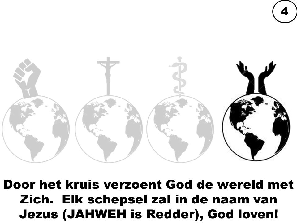Door het kruis verzoent God de wereld met Zich. Elk schepsel zal in de naam van Jezus (JAHWEH is Redder), God loven! 4