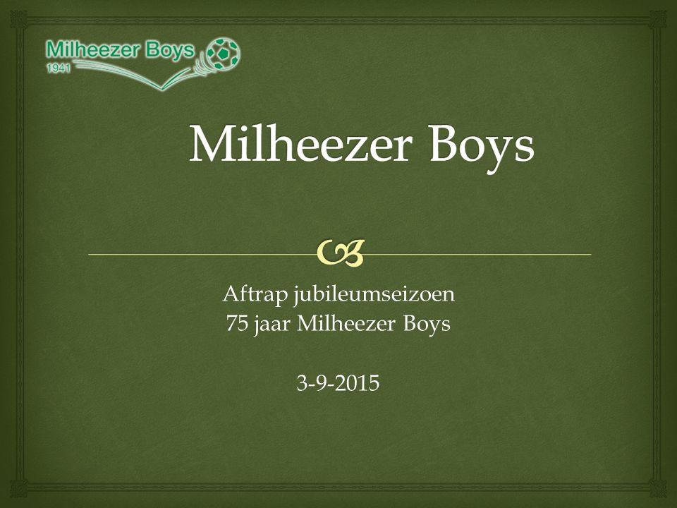 Aftrap jubileumseizoen 75 jaar Milheezer Boys 3-9-2015