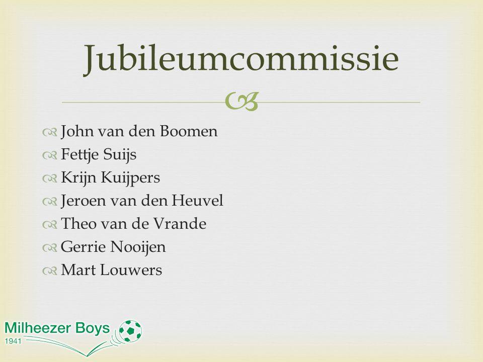   John van den Boomen  Fettje Suijs  Krijn Kuijpers  Jeroen van den Heuvel  Theo van de Vrande  Gerrie Nooijen  Mart Louwers Jubileumcommissie