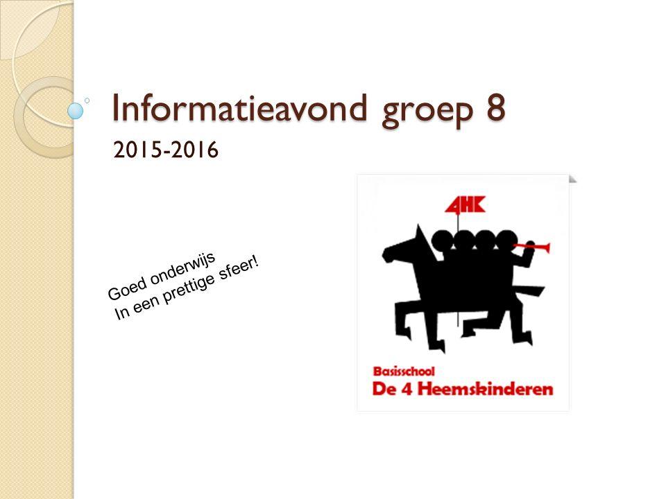 Informatieavond groep 8 2015-2016 Goed onderwijs In een prettige sfeer!
