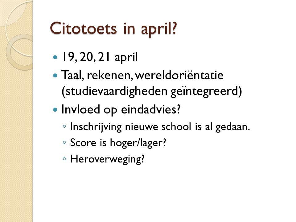 Citotoets in april? 19, 20, 21 april Taal, rekenen, wereldoriëntatie (studievaardigheden geïntegreerd) Invloed op eindadvies? ◦ Inschrijving nieuwe sc