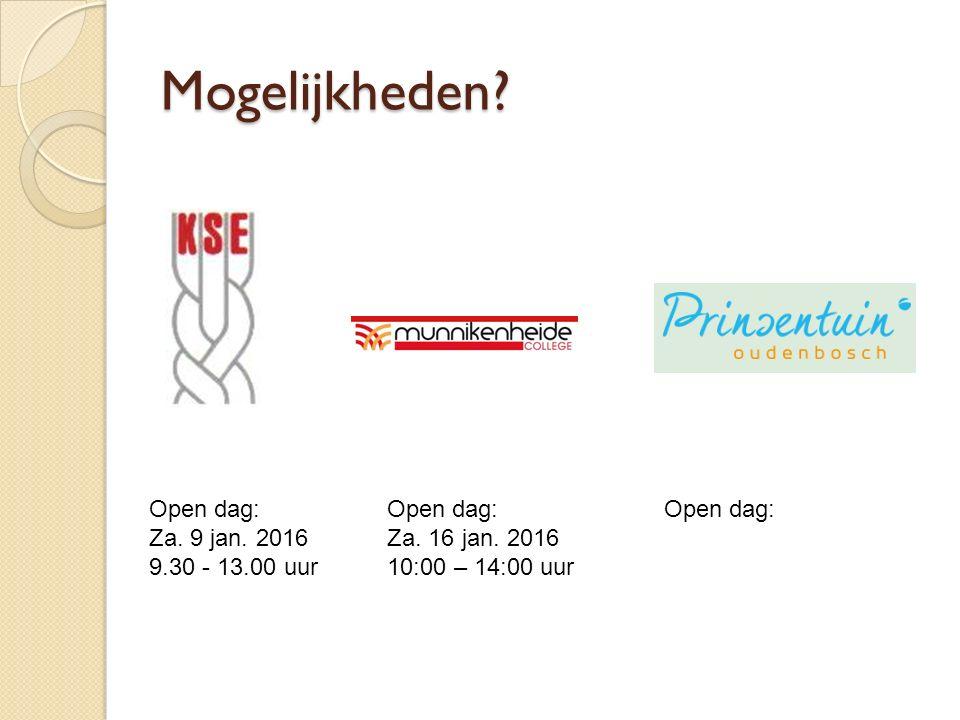 Mogelijkheden? Open dag: Za. 9 jan. 2016 9.30 - 13.00 uur Open dag: Za. 16 jan. 2016 10:00 – 14:00 uur Open dag: