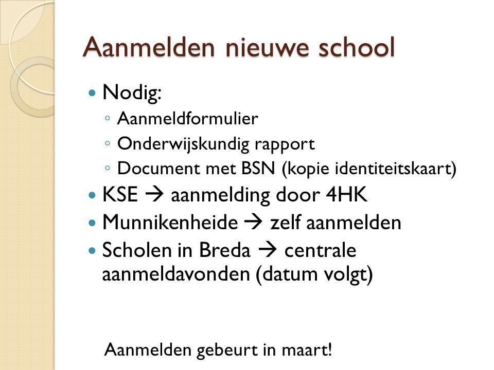 Aanmelden nieuwe school Nodig: ◦ Aanmeldformulier ◦ Onderwijskundig rapport ◦ Document met BSN (kopie identiteitskaart) KSE  aanmelding door 4HK Munn