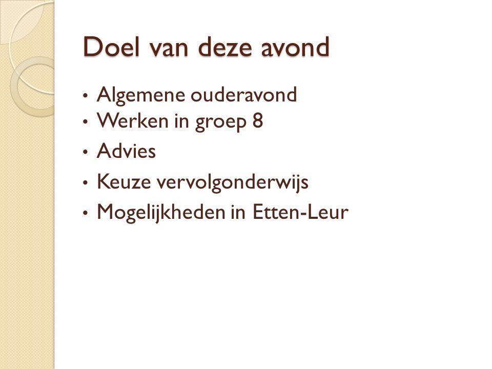 Doel van deze avond Algemene ouderavond Werken in groep 8 Advies Keuze vervolgonderwijs Mogelijkheden in Etten-Leur