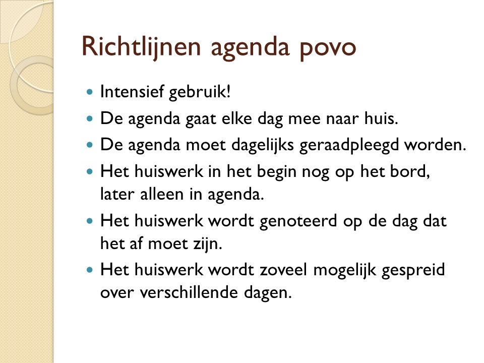 Richtlijnen agenda povo Intensief gebruik! De agenda gaat elke dag mee naar huis. De agenda moet dagelijks geraadpleegd worden. Het huiswerk in het be
