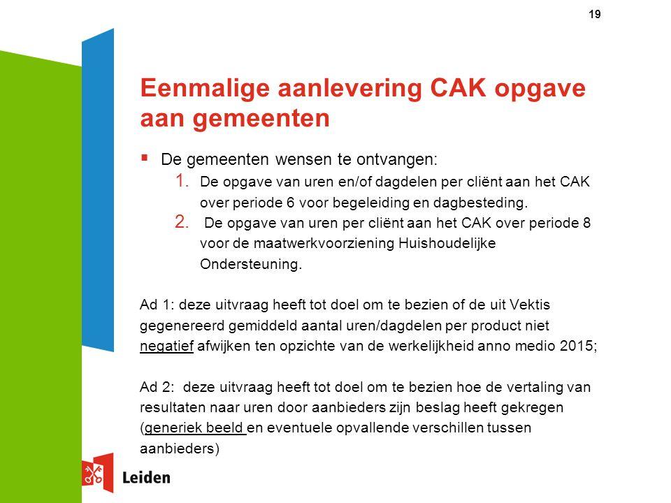 Eenmalige aanlevering CAK opgave aan gemeenten  De gemeenten wensen te ontvangen: 1.