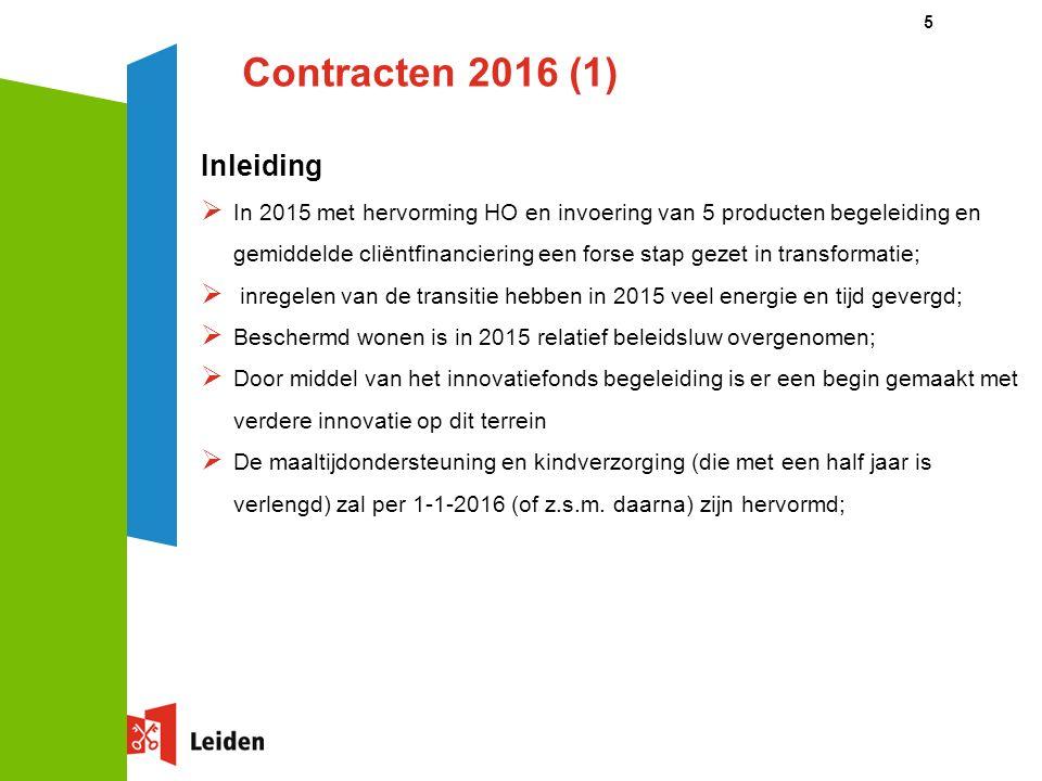 Contracten 2016 (1) Inleiding  In 2015 met hervorming HO en invoering van 5 producten begeleiding en gemiddelde cliëntfinanciering een forse stap gezet in transformatie;  inregelen van de transitie hebben in 2015 veel energie en tijd gevergd;  Beschermd wonen is in 2015 relatief beleidsluw overgenomen;  Door middel van het innovatiefonds begeleiding is er een begin gemaakt met verdere innovatie op dit terrein  De maaltijdondersteuning en kindverzorging (die met een half jaar is verlengd) zal per 1-1-2016 (of z.s.m.