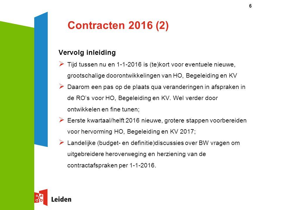 Contracten 2016 (2) Vervolg inleiding  Tijd tussen nu en 1-1-2016 is (te)kort voor eventuele nieuwe, grootschalige doorontwikkelingen van HO, Begeleiding en KV  Daarom een pas op de plaats qua veranderingen in afspraken in de RO's voor HO, Begeleiding en KV.