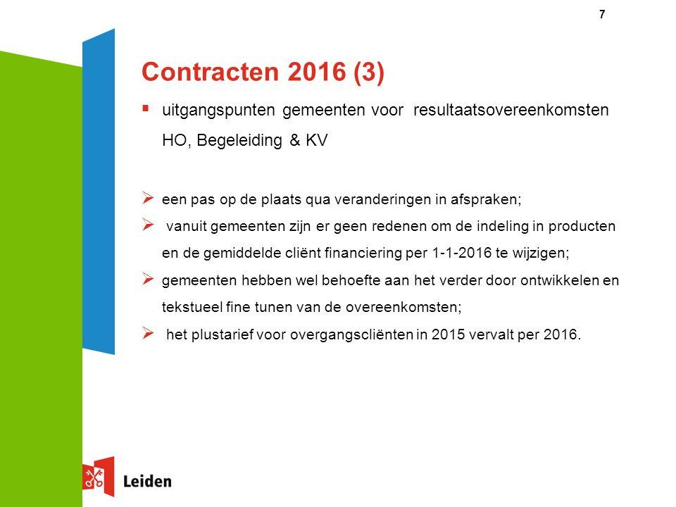 Contracten 2016 (3)  uitgangspunten gemeenten voor resultaatsovereenkomsten HO, Begeleiding & KV  een pas op de plaats qua veranderingen in afspraken;  vanuit gemeenten zijn er geen redenen om de indeling in producten en de gemiddelde cliënt financiering per 1-1-2016 te wijzigen;  gemeenten hebben wel behoefte aan het verder door ontwikkelen en tekstueel fine tunen van de overeenkomsten;  het plustarief voor overgangscliënten in 2015 vervalt per 2016.