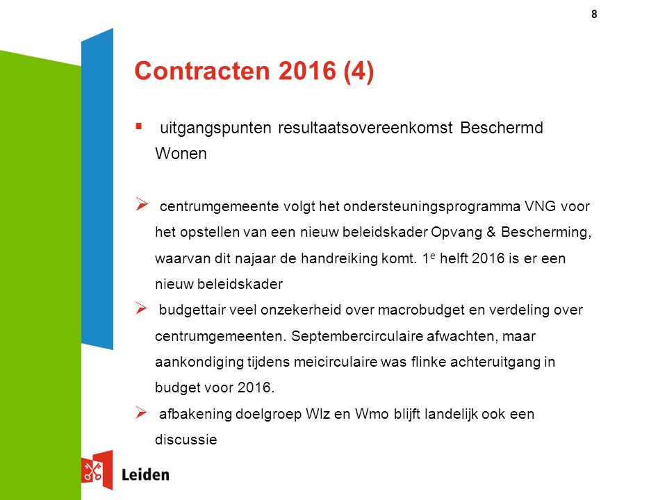 Contracten 2016 (4)  uitgangspunten resultaatsovereenkomst Beschermd Wonen  centrumgemeente volgt het ondersteuningsprogramma VNG voor het opstellen van een nieuw beleidskader Opvang & Bescherming, waarvan dit najaar de handreiking komt.
