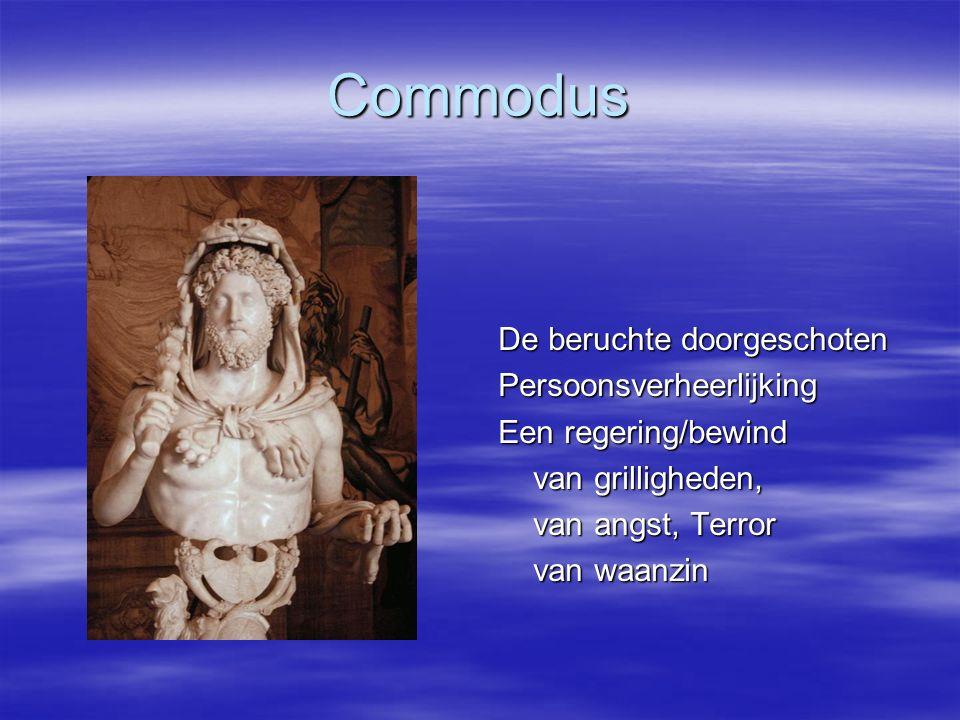 Commodus De beruchte doorgeschoten Persoonsverheerlijking Een regering/bewind van grilligheden, van grilligheden, van angst, Terror van angst, Terror