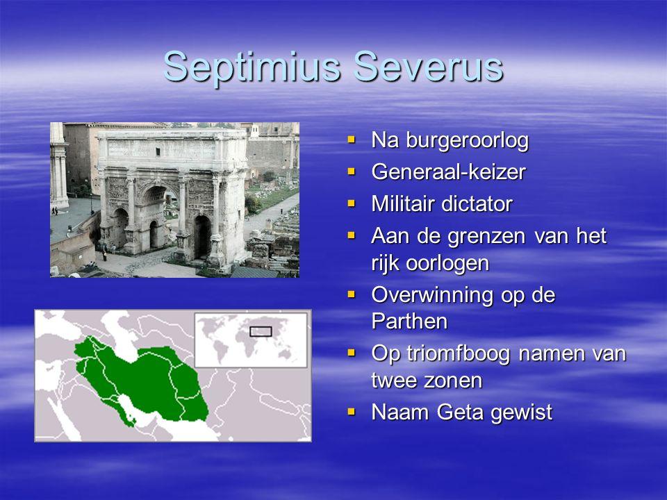 Septimius Severus  Na burgeroorlog  Generaal-keizer  Militair dictator  Aan de grenzen van het rijk oorlogen  Overwinning op de Parthen  Op trio