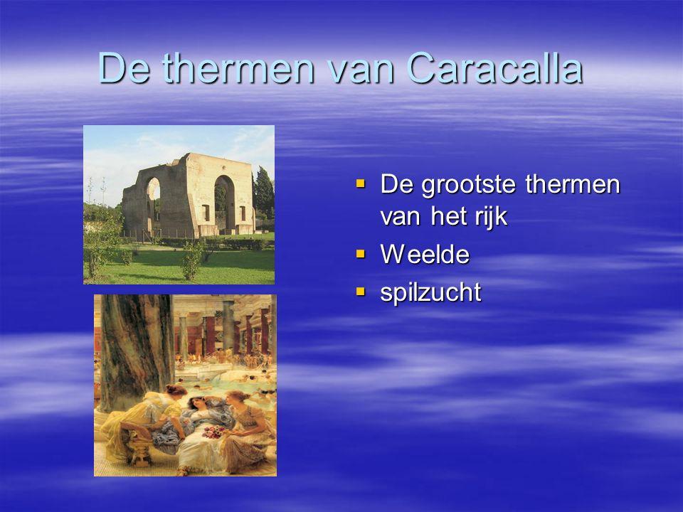 De thermen van Caracalla  De grootste thermen van het rijk  Weelde  spilzucht