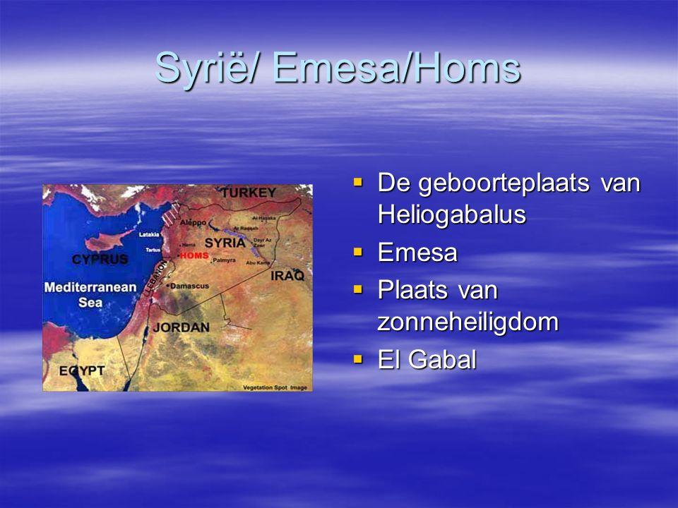 Syrië/ Emesa/Homs  De geboorteplaats van Heliogabalus  Emesa  Plaats van zonneheiligdom  El Gabal