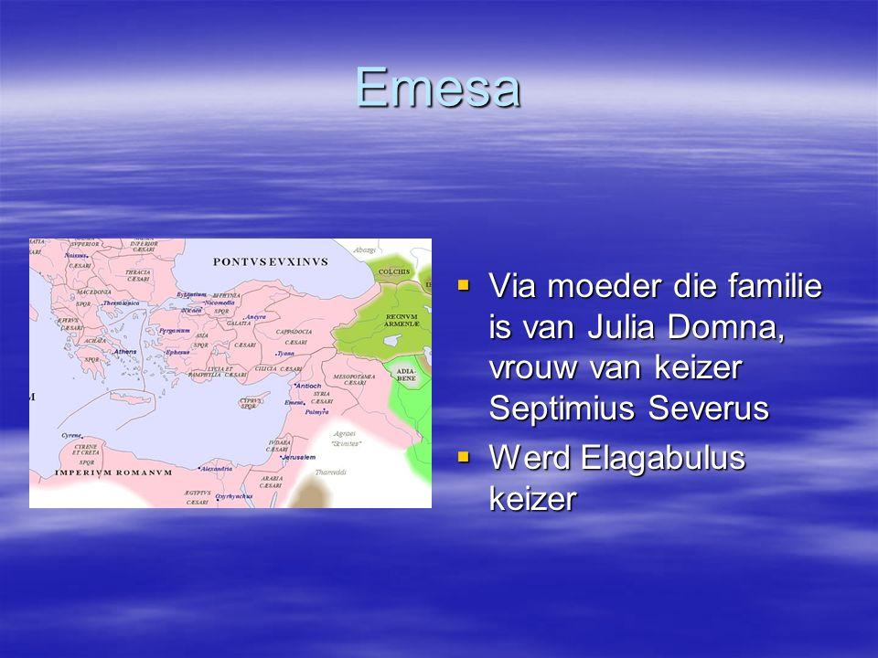 Emesa  Via moeder die familie is van Julia Domna, vrouw van keizer Septimius Severus  Werd Elagabulus keizer