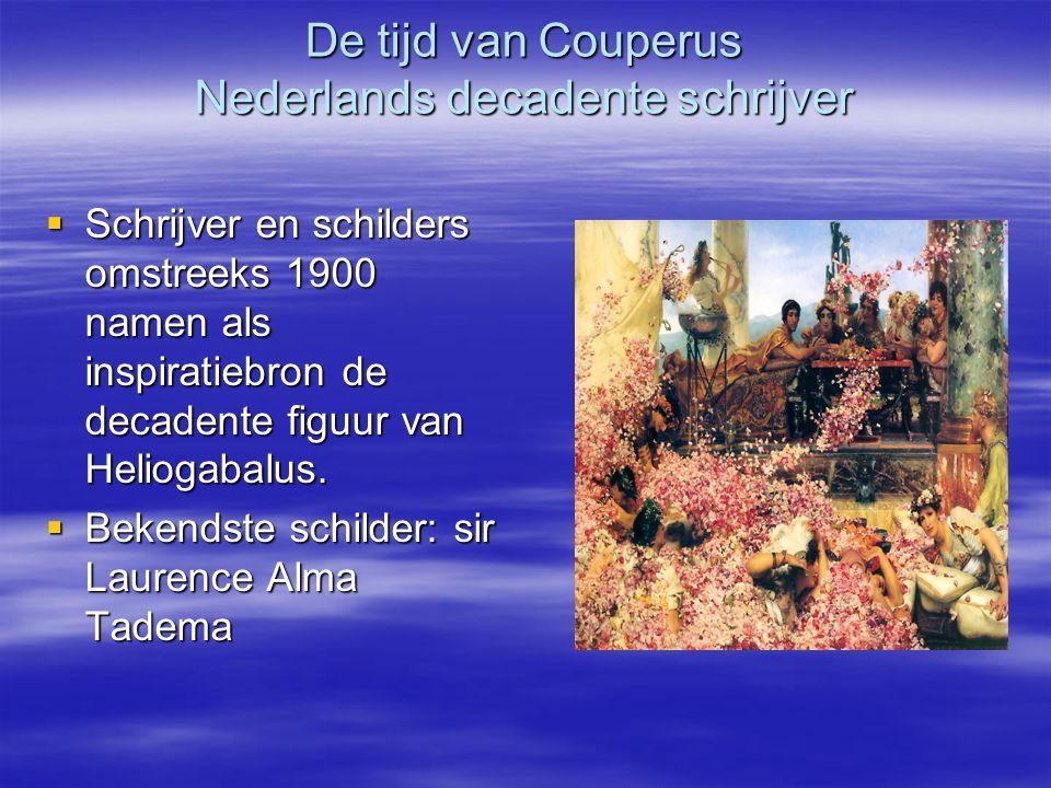 De tijd van Couperus Nederlands decadente schrijver  Schrijver en schilders omstreeks 1900 namen als inspiratiebron de decadente figuur van Heliogaba