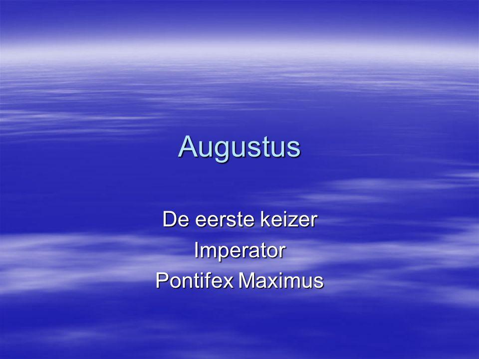 Augustus De eerste keizer Imperator Pontifex Maximus