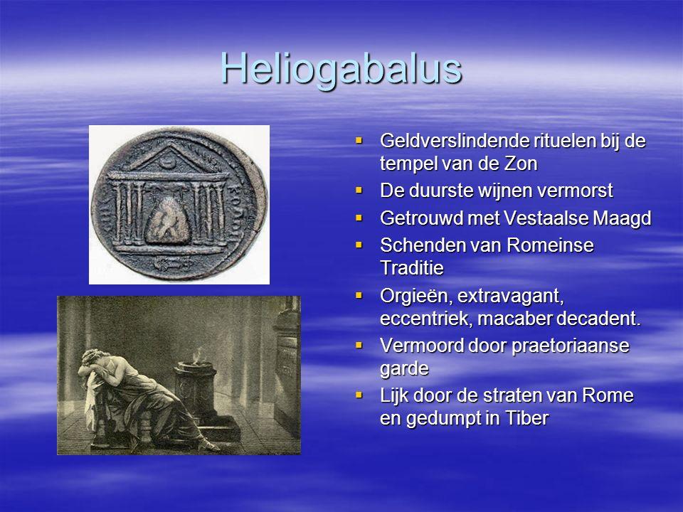 Heliogabalus  Geldverslindende rituelen bij de tempel van de Zon  De duurste wijnen vermorst  Getrouwd met Vestaalse Maagd  Schenden van Romeinse