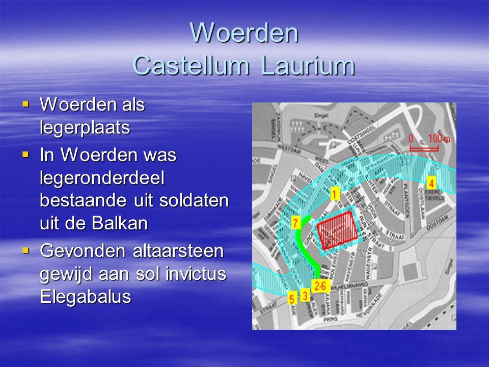 Woerden Castellum Laurium  Woerden als legerplaats  In Woerden was legeronderdeel bestaande uit soldaten uit de Balkan  Gevonden altaarsteen gewijd