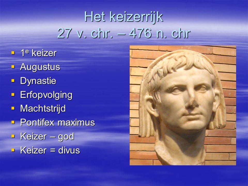 Het keizerrijk 27 v. chr. – 476 n. chr  1 e keizer  Augustus  Dynastie  Erfopvolging  Machtstrijd  Pontifex maximus  Keizer – god  Keizer = di