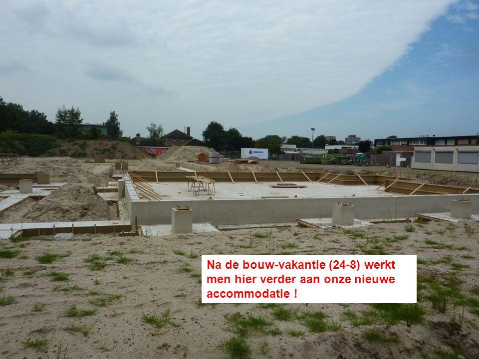 Na de bouw-vakantie (24-8) werkt men hier verder aan onze nieuwe accommodatie !