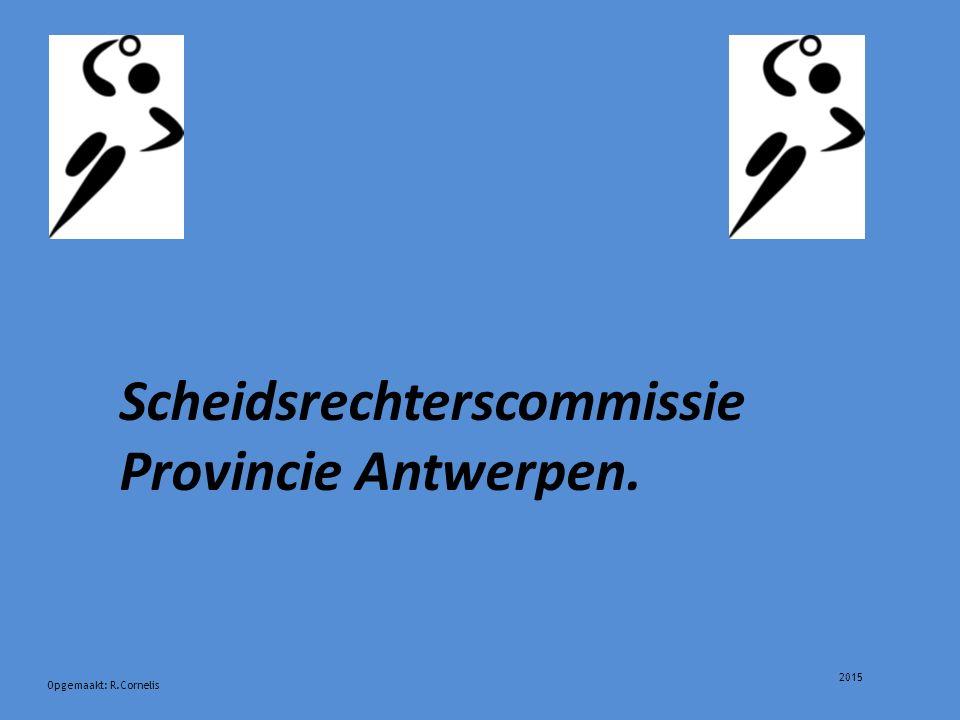 2015 Opgemaakt: R.Cornelis Scheidsrechterscommissie Provincie Antwerpen.