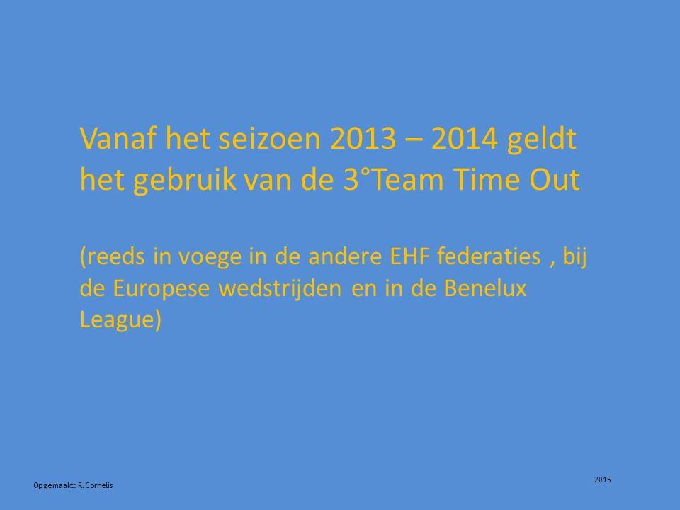 2015 Opgemaakt: R.Cornelis Vanaf het seizoen 2013 – 2014 geldt het gebruik van de 3°Team Time Out (reeds in voege in de andere EHF federaties, bij de Europese wedstrijden en in de Benelux League)