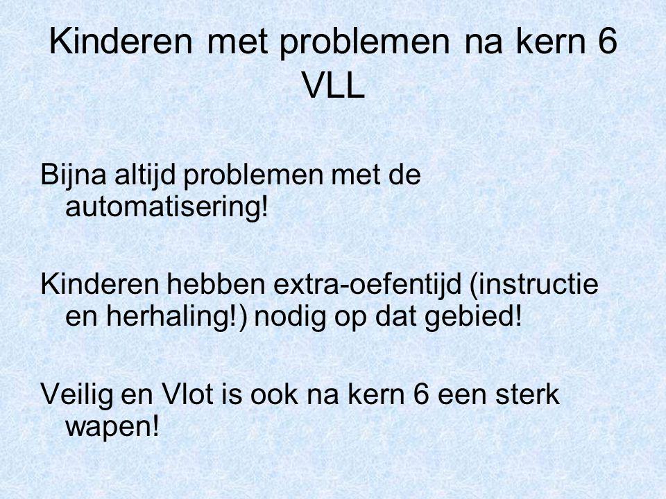 Kinderen met problemen na kern 6 VLL Bijna altijd problemen met de automatisering.