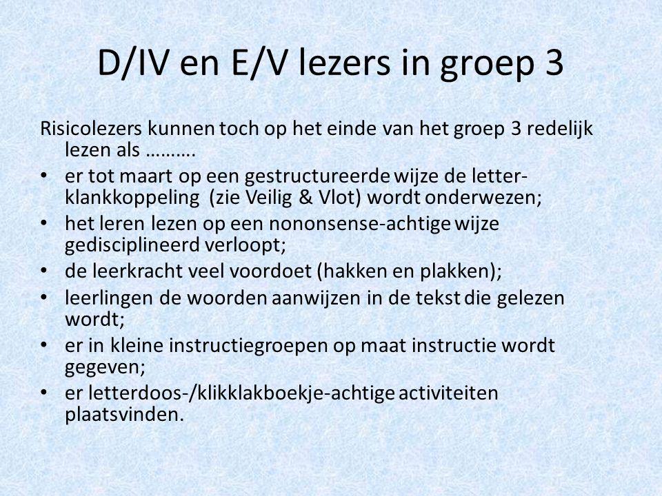 D/IV en E/V lezers in groep 3 Risicolezers kunnen toch op het einde van het groep 3 redelijk lezen als ……….