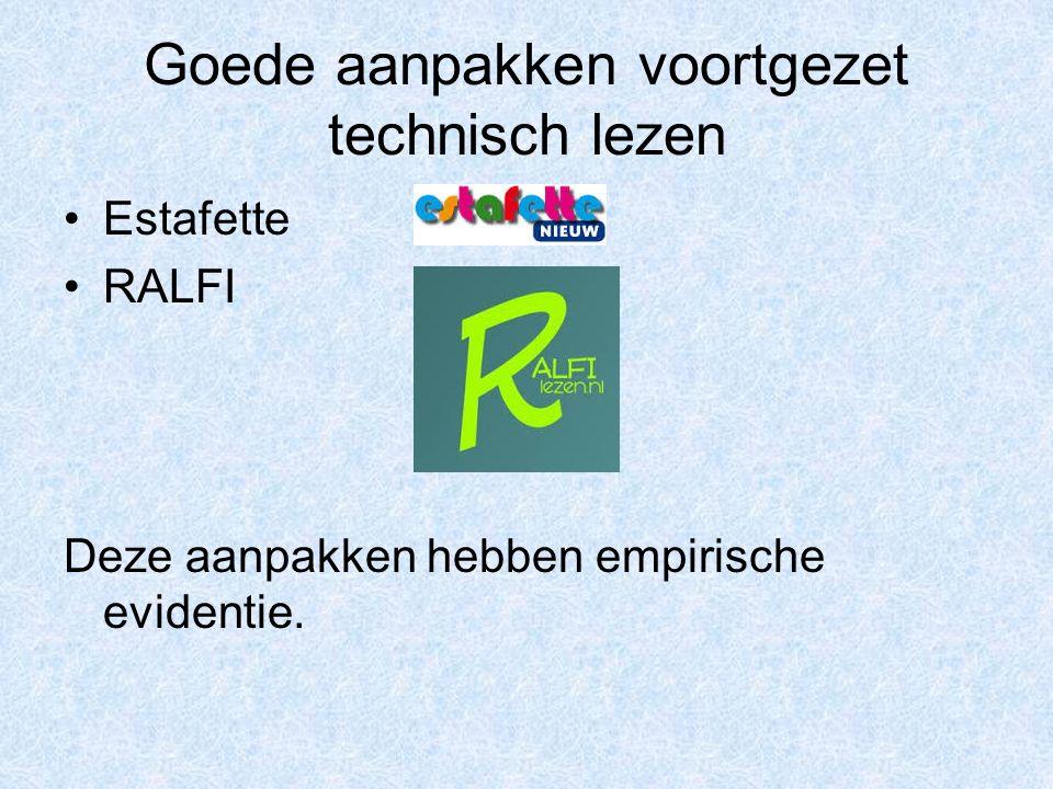 Goede aanpakken voortgezet technisch lezen Estafette RALFI Deze aanpakken hebben empirische evidentie.