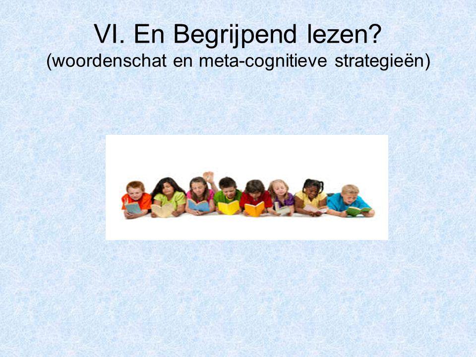 VI. En Begrijpend lezen? (woordenschat en meta-cognitieve strategieën)