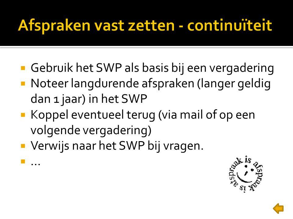  Gebruik het SWP als basis bij een vergadering  Noteer langdurende afspraken (langer geldig dan 1 jaar) in het SWP  Koppel eventueel terug (via mai