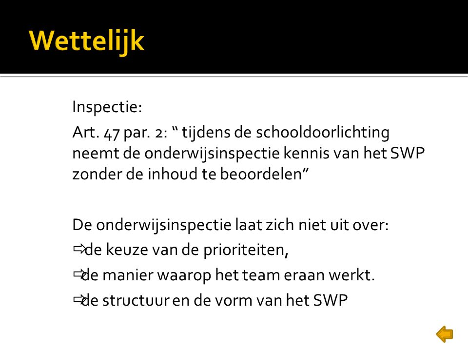 """Inspectie: Art. 47 par. 2: """" tijdens de schooldoorlichting neemt de onderwijsinspectie kennis van het SWP zonder de inhoud te beoordelen"""" De onderwijs"""
