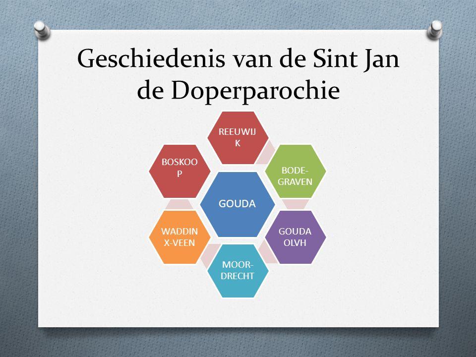 Geschiedenis van de Sint Jan de Doperparochie GOUDA REEUWIJ K BODE- GRAVEN GOUDA OLVH MOOR- DRECHT WADDIN X-VEEN BOSKOO P